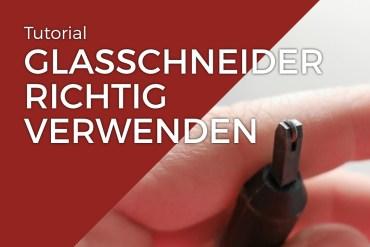 Glasschneider Anwendung Anleitung
