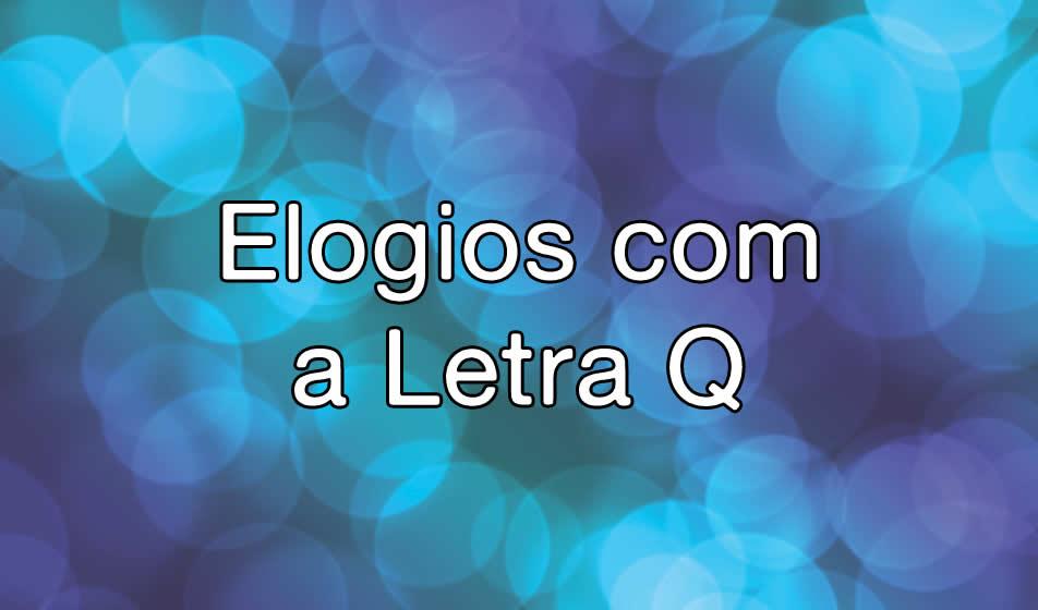 Elogios com a Letra Q