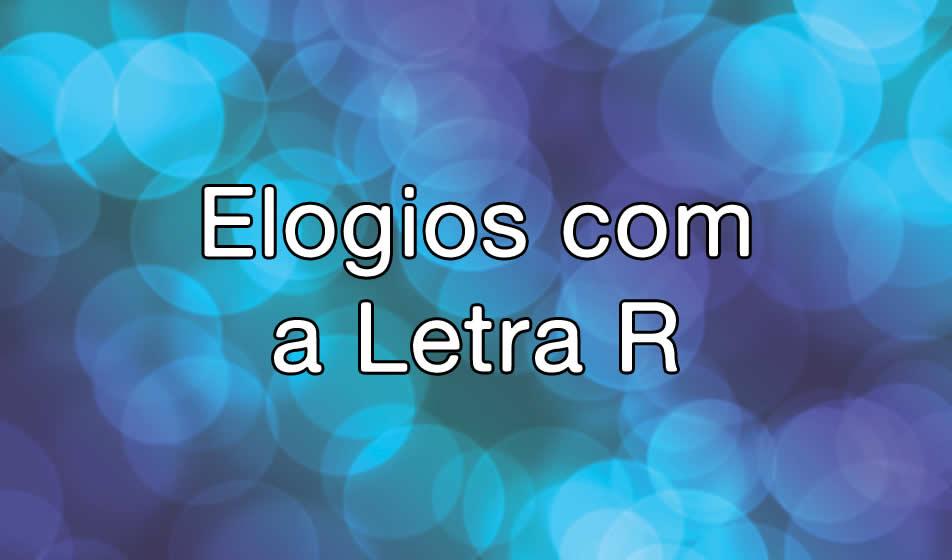 Elogios com a Letra R
