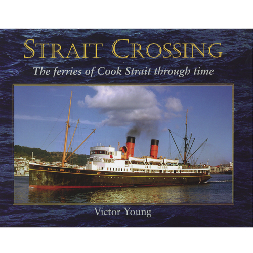 Strait Crossing The Ferries of the Cook Strait Through Time