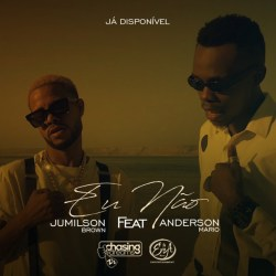 Jumilson Brown – Eu Não (feat. Anderson Mário)
