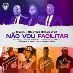 Armadu – Não Vou Facilitar (feat. Bala de Prata, Triggah & NStar)