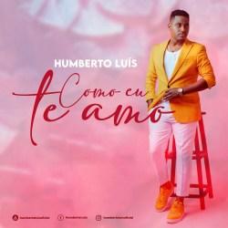 Humberto Luís – Como Eu te Amo