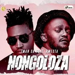 T-Man SA – Nongoloza (feat. Kwesta)