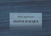 """""""Statue d'acqua"""": le poesie di Marina Agostinacchio"""