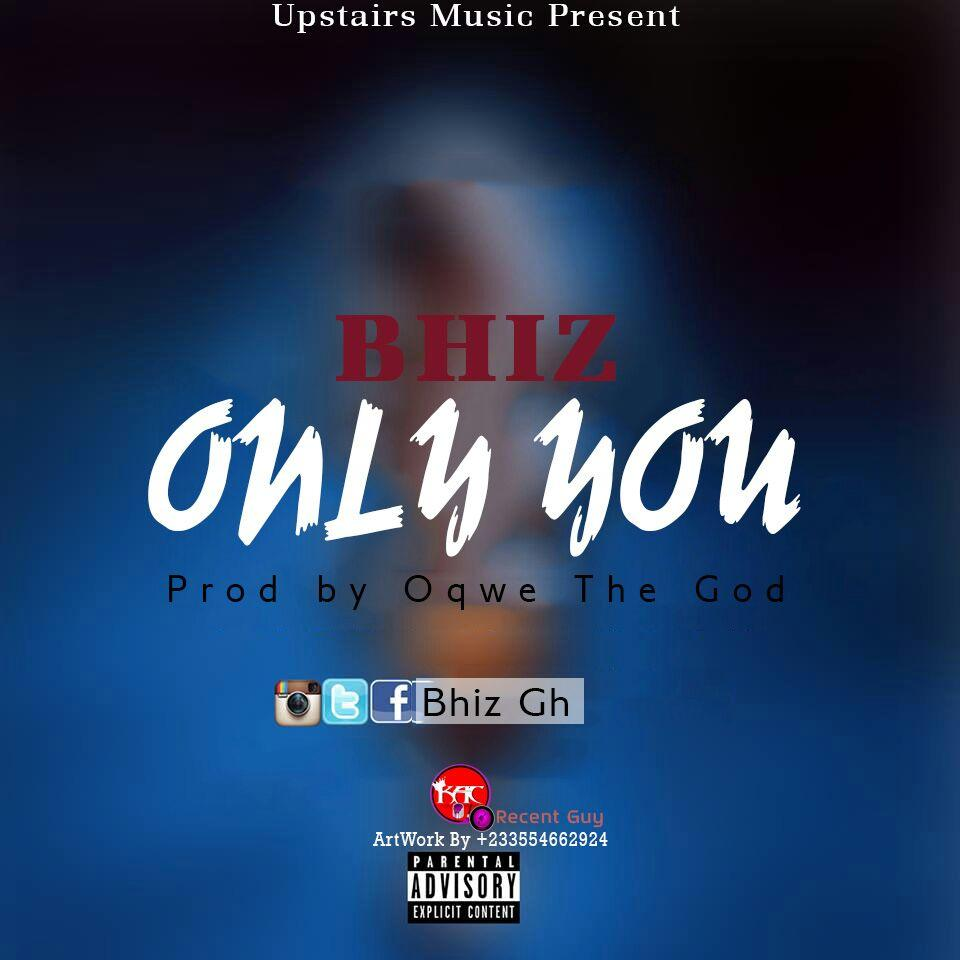 Bhiz -ONLY YOU (prodby Oqwe The God )