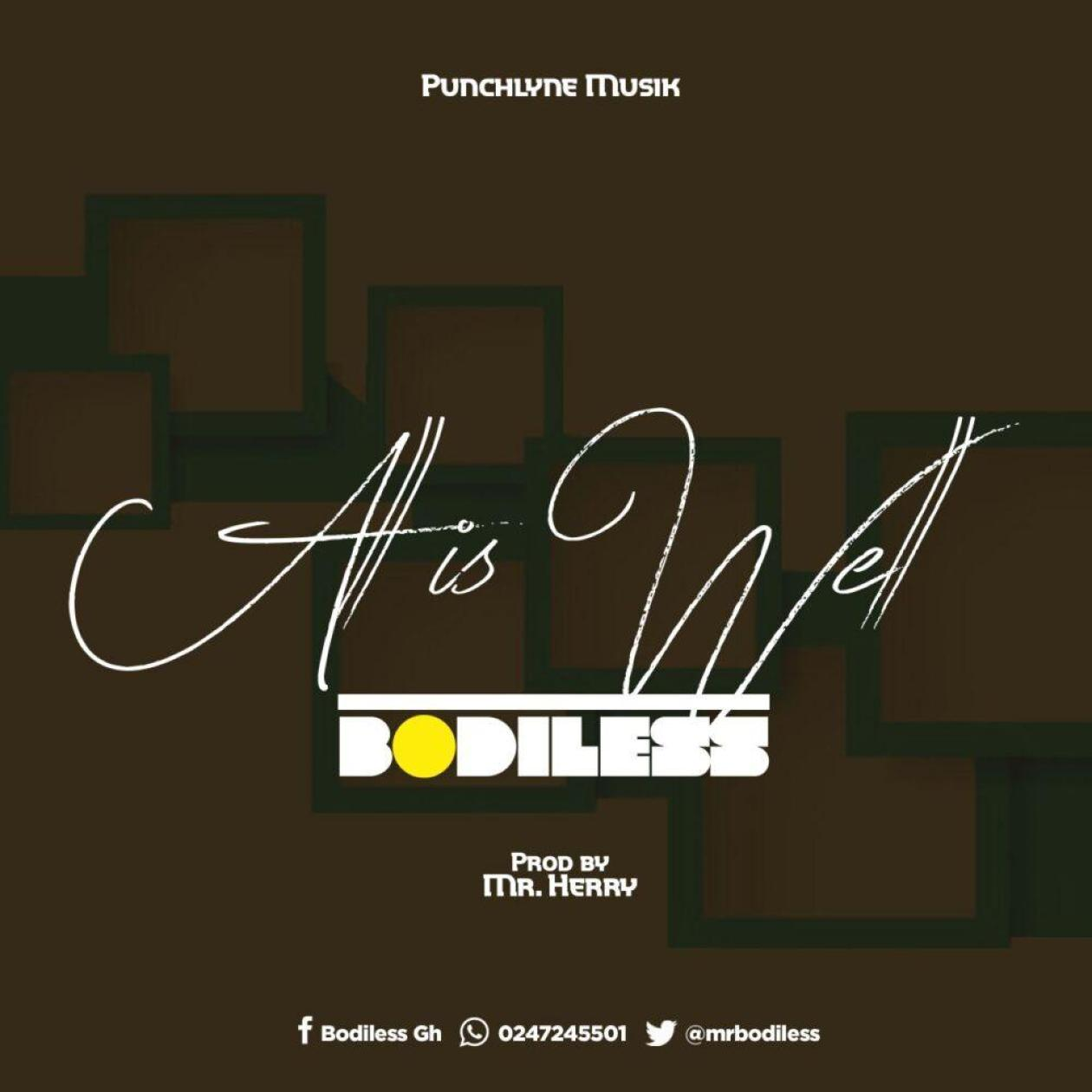 Bodiless – All is well (prod by Mr Henry)