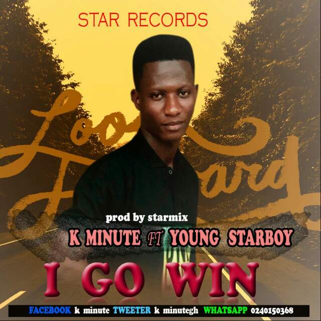 K Minute -I GO WIN ft Young Starbwoy (Prodby AK Beatz and StarbwoyMix )