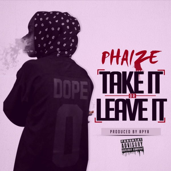 Phaize -TAKE IT OR LEAVE IT (prodby Apya )