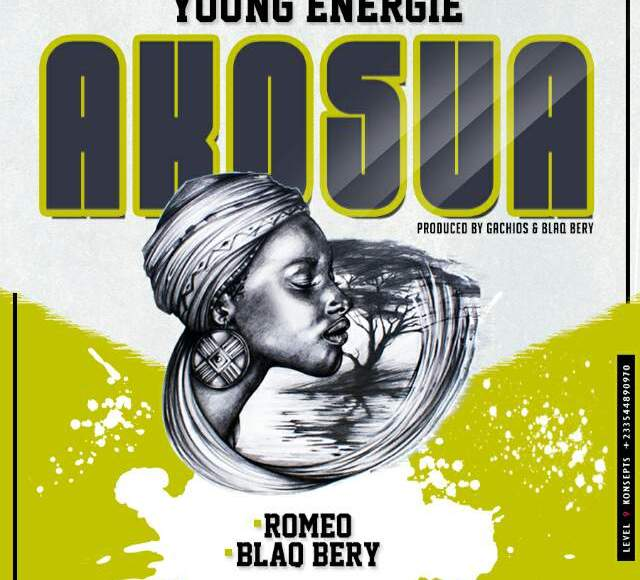 YOUNG ENERGIE – AKOSUA FT ROMEO & BLAQ BERY (PRODBY GACHIOS AND BLAQ BERRY)