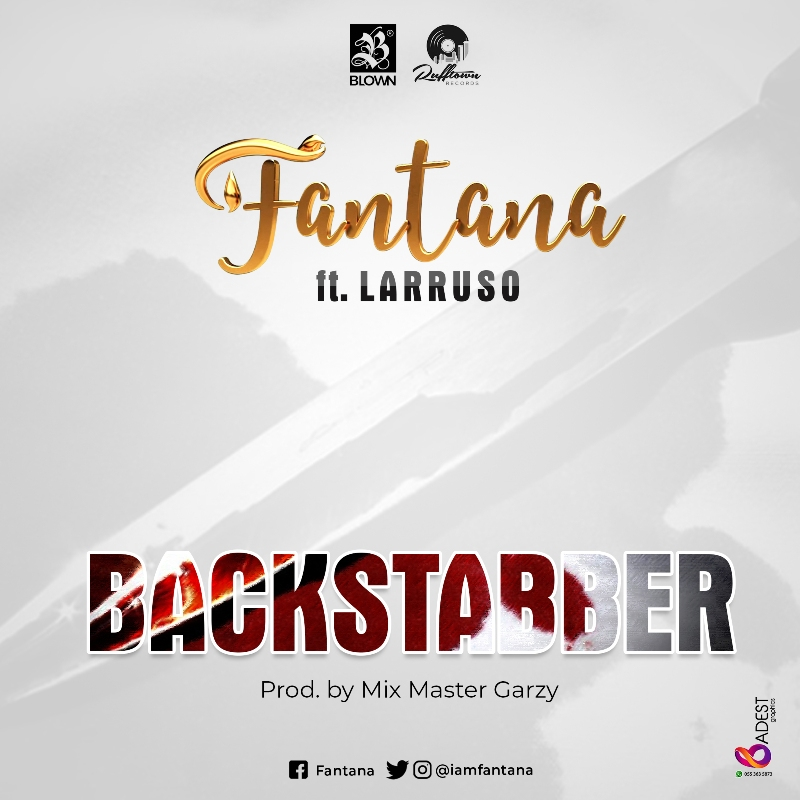 Fantana ft. Larusso – Backstabber (Prod By Mix Master Garzy)