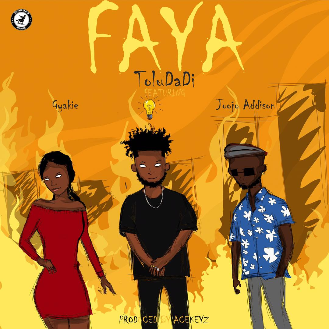 ToluDaDi – Faya feat. Gyakie & Joojo Addison (Prod by David Acekeyz)