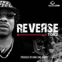 Tokz - Reverse (Prod By King One-Beatz)