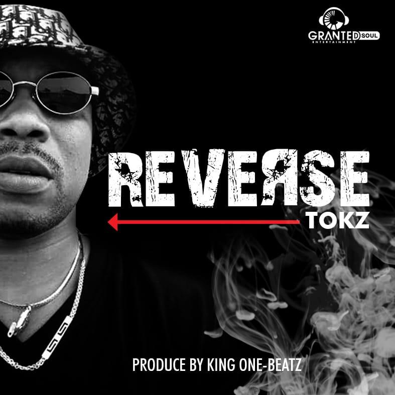 Tokz – Reverse (Prod By King One-Beatz)