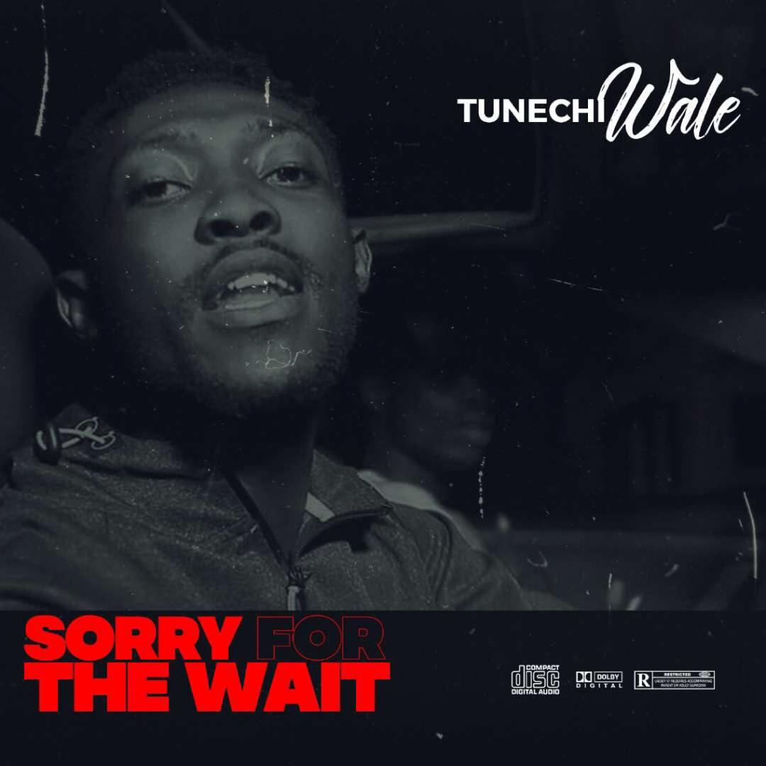 Tunechi Wale – Sorry For The Wait (EP)