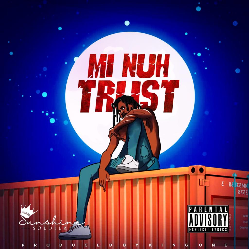 Sunshine Soldier – Mi Nuh Trust (Mixed by KingOne)