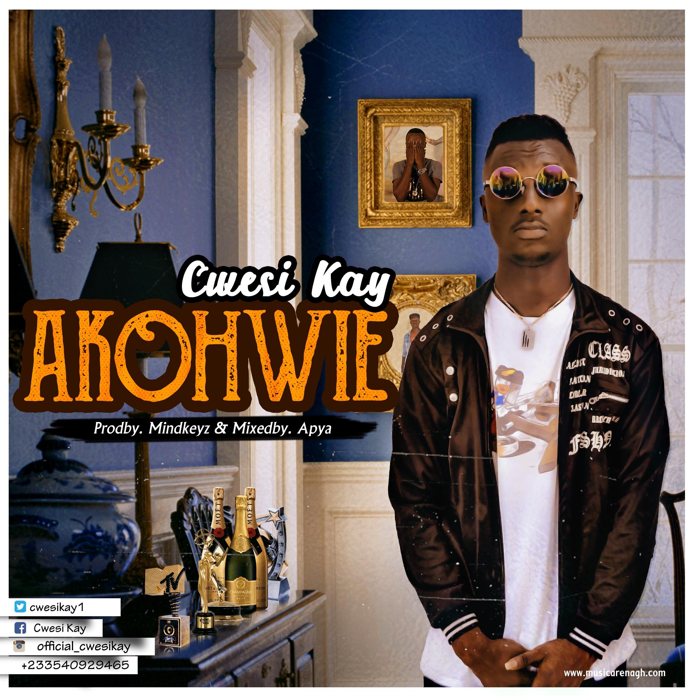 Cwesi KAy – Akohwie (Prod by Mindkeyz)