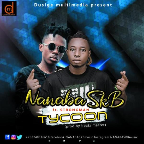 NanaBa – Tycoon Feat. Strongman (Prod By Beatz Master)