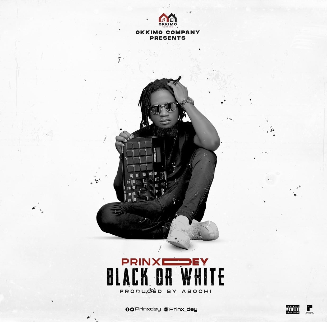 Prinx Dey – Black Or White (Prod. by Abochi)
