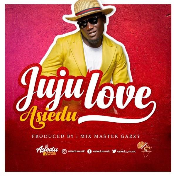 "Asiedu Music Drops Debut Single ""Juju Love"""