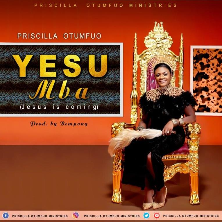 Priscilla Otumfuo – Yesu Mba (Jesus Is Coming)