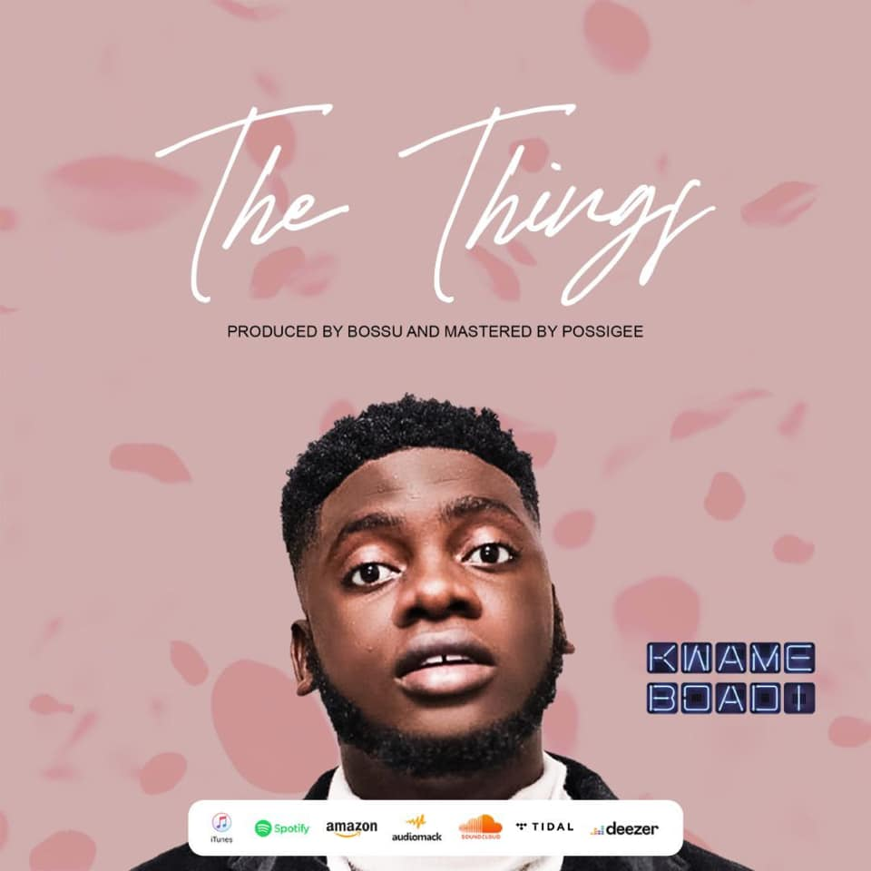 Kwame Boadi – The Things (Prod by Bossu & Mixed by Possigee)