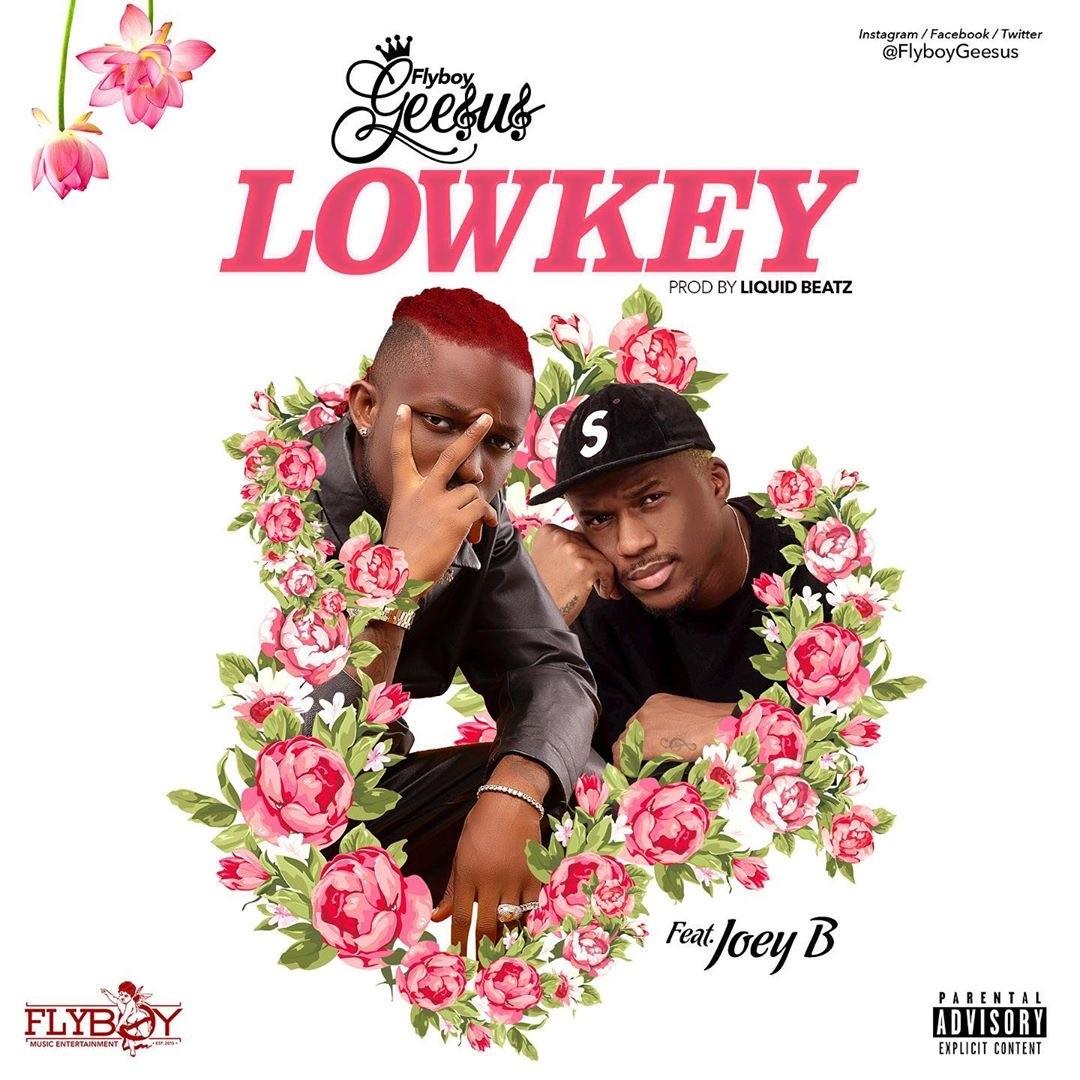 Flyboy Geesus – LOWKEY Feat. Joey B (Prod. By Liquidbeatz)