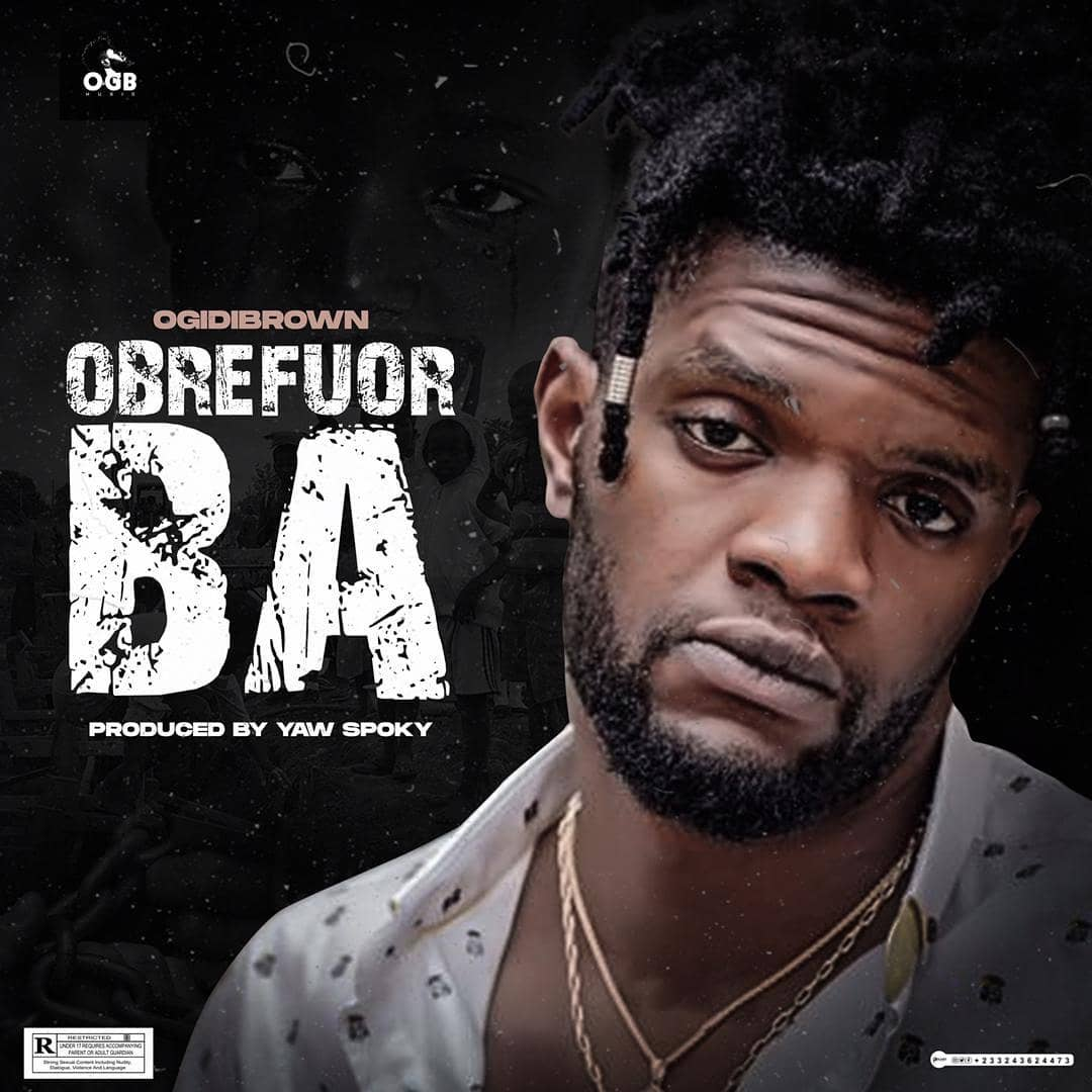Ogidi Brown – Obrefuor Ba (Prod. by Yaw Spooky)