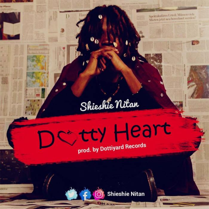 Shieshie Nitan – Dotty Heart (Prod by DottyYard)