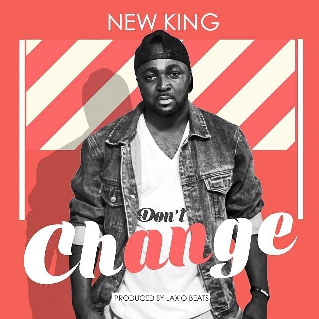 New King – Don't Change (ProdBy Laxio Beats)