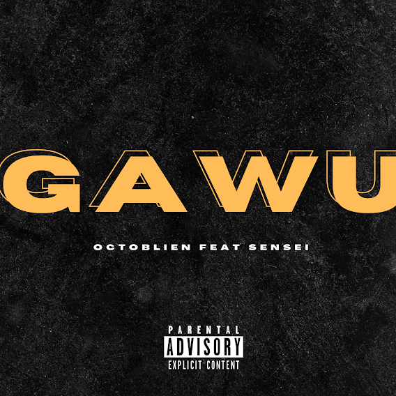 Octoblien ft. Sensei – Gawu (Prod By Ransom Beatz & Gomez Beatx)