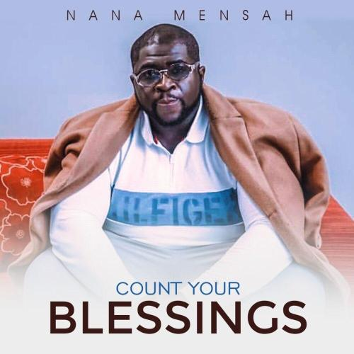 Nana Mensah Shares New Gospel Song 'Count Your Blessings'