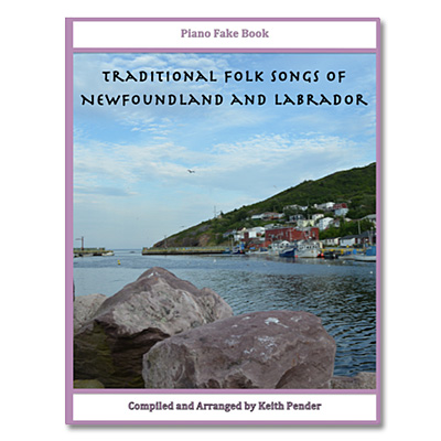 Traditional Folk Songs of Newfoundland and Labrador – Piano Fake Book