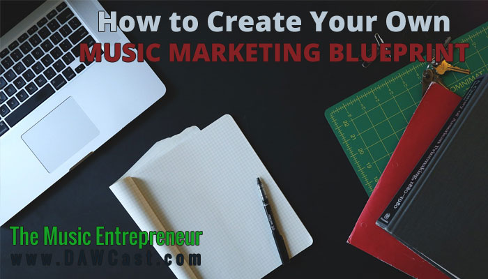 How to Create Your Own Music Marketing Blueprint