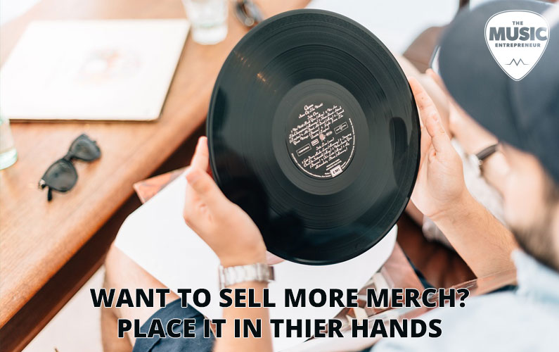 Want to Sell More Merch? Place it in Their Hands