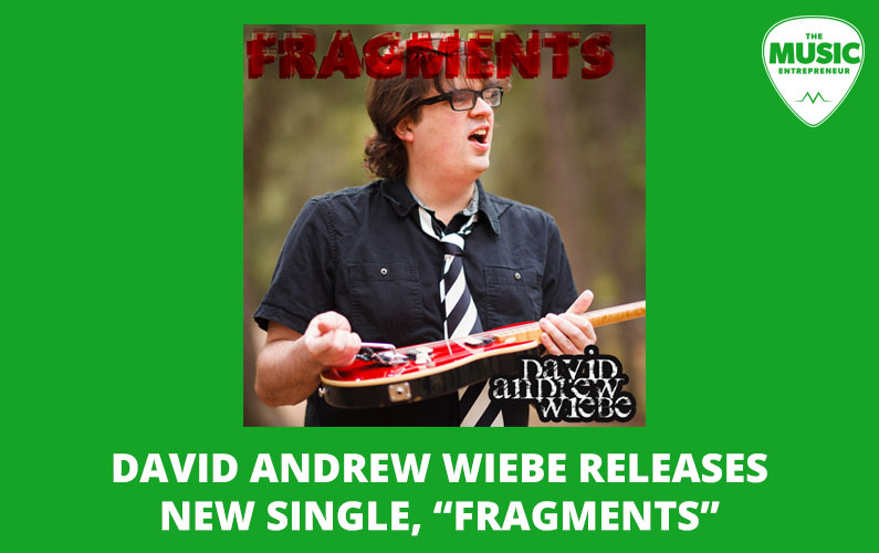 "David Andrew Wiebe Releases New Single, ""Fragments"""