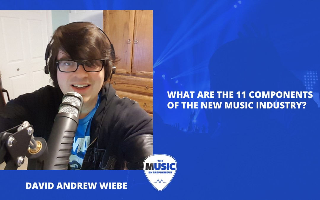 006 – What are the 11 components of the new music industry?