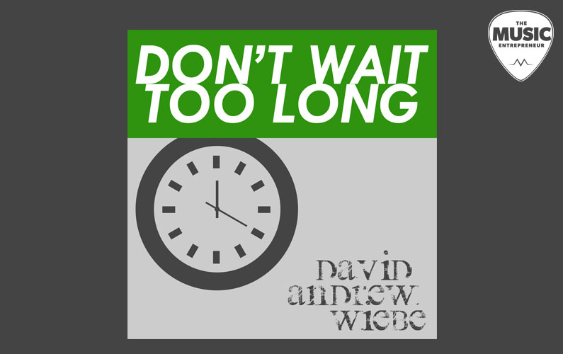 """David Andrew Wiebe Releases New Single, """"Don't Wait Too Long"""""""