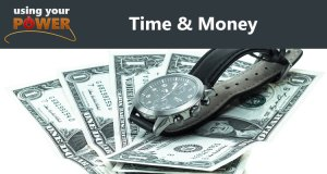Using Your Power - Time & Money