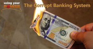 030 – The Corrupt Banking System