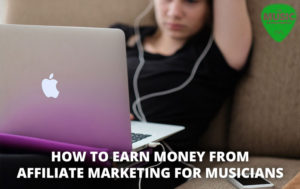 042 – How to Earn Money from Affiliate Marketing for Musicians