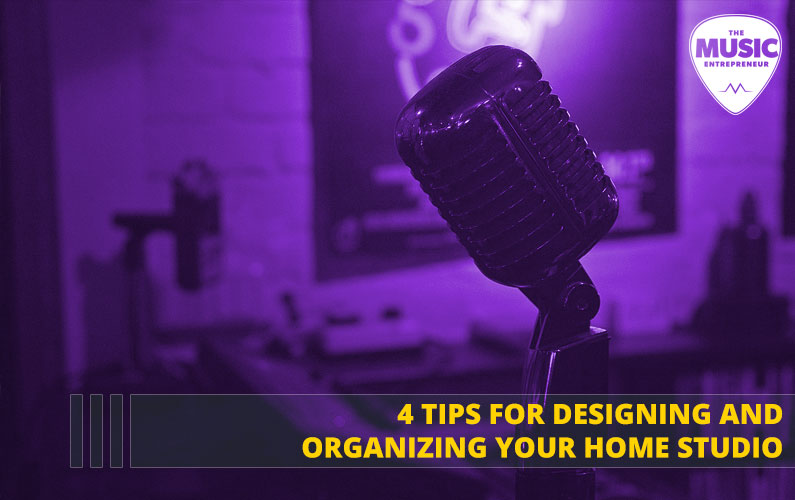 4 Tips for Designing and Organizing Your Home Studio
