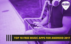 Top 10 Free Music Apps for Android 2017