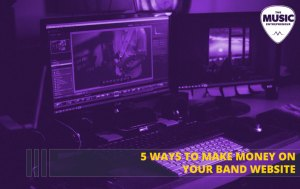 5 Ways to Make Money on Your Band Website