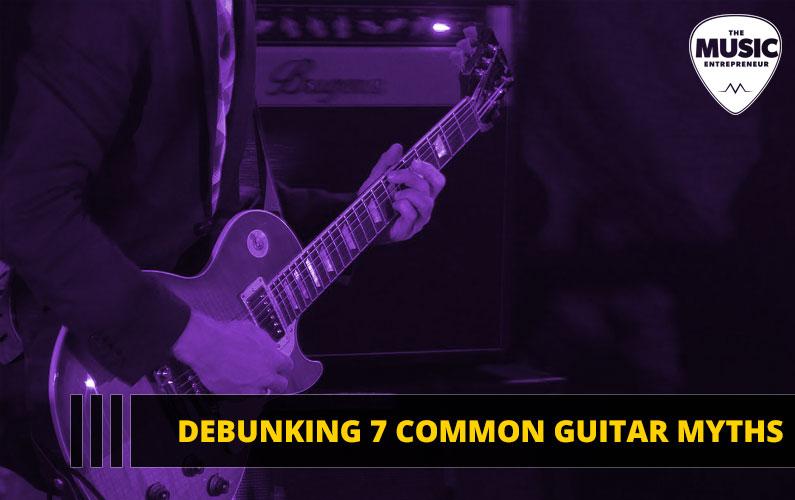 Debunking 7 Common Guitar Myths