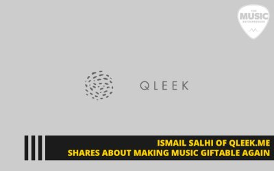 Ismail Salhi of Qleek.me Shares About Making Music Giftable Again