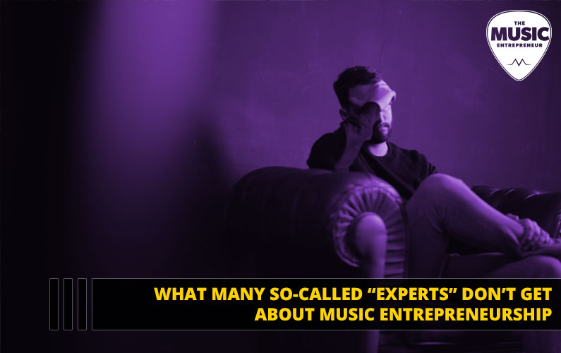 "What Many So-Called ""Experts"" Don't Get About Music Entrepreneurship"