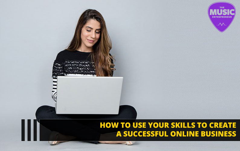 How to Use Your Skills to Create a Successful Online Business