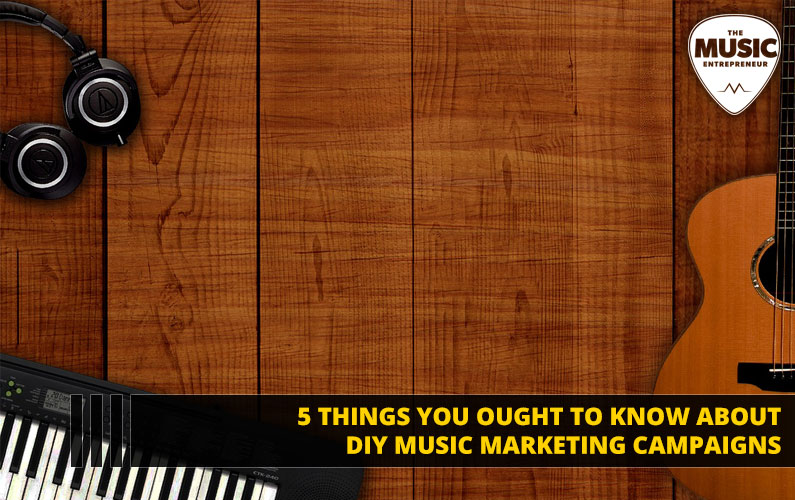 120 – 5 Things You Ought to Know About DIY Music Marketing Campaigns