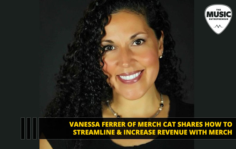 Vanessa Ferrer of Merch Cat Shares How to Streamline & Increase Revenue with Merch